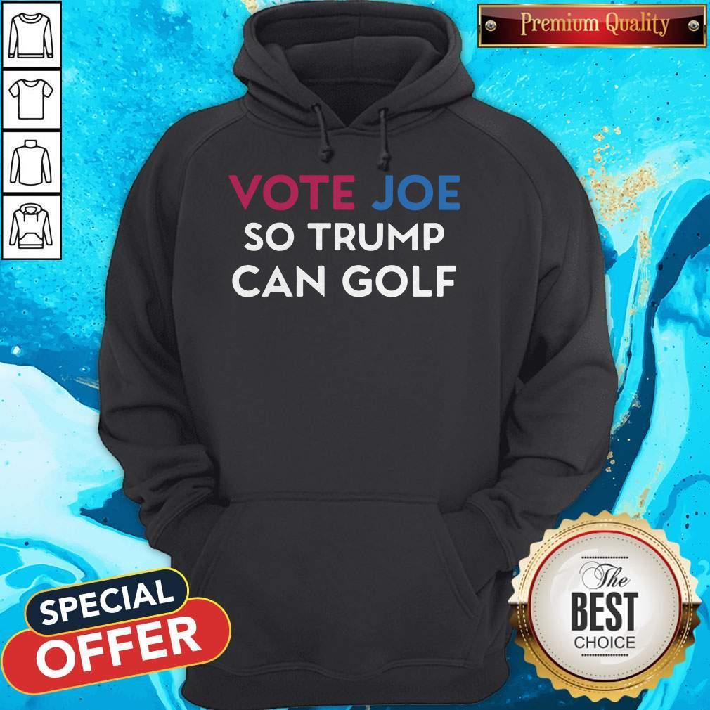 Vote Joe So Trump Can Golf Hoodie