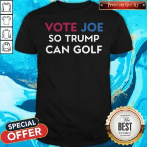 Vote Joe So Trump Can Golf Shirt