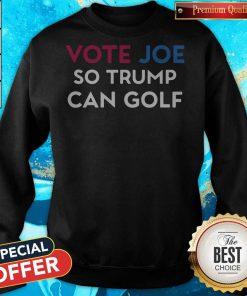 Vote Joe So Trump Can Golf Sweatshirt