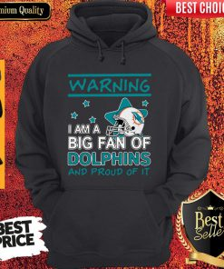 Warning I Am A Big Fan Of Dolphins And Proud Of It Hoodie