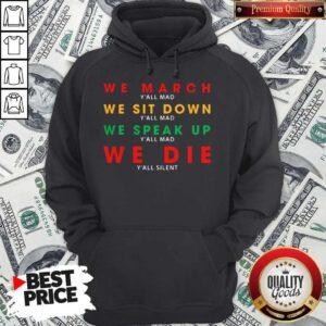 We March Yall Mad We Sit Down Yall Mad We Speak Up We Die Hoodie