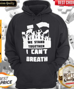 We Stand Together I Can't Breathe Hoodie