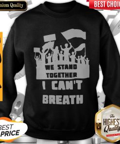 We Stand Together I Can't Breathe Sweatshirt