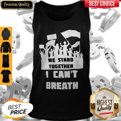 We Stand Together I Can't Breathe Tank Top