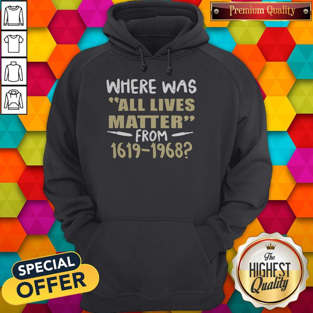 Where Was All Lives Matter From 1916 1968 Hoodie