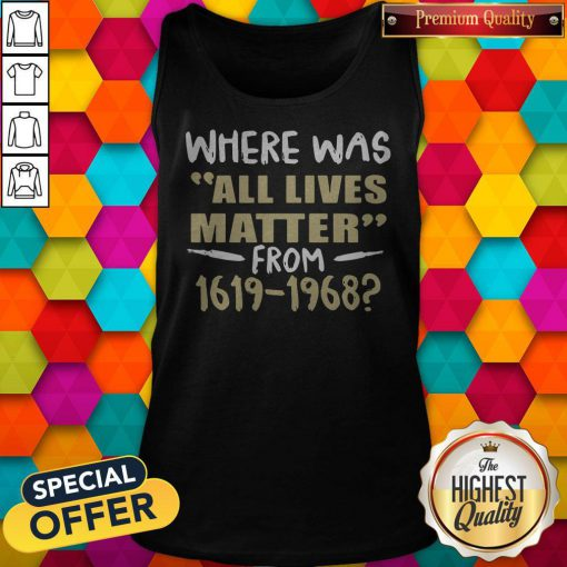 Where Was All Lives Matter From 1916 1968 Tank Top
