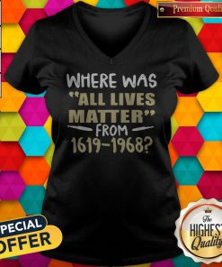 Where Was All Lives Matter From 1916 1968 V-neck