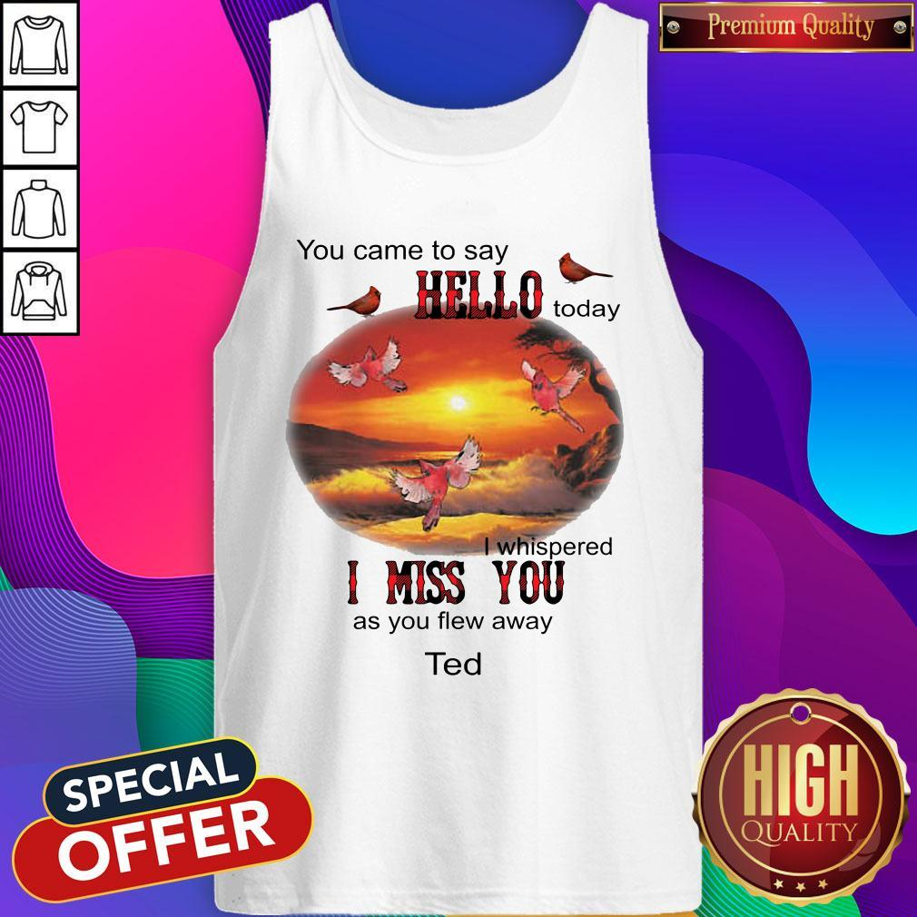 You Came To Say Hello Today I Whispered I Miss You As You Flew Away Ted Tank Top