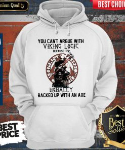 You Can't Argue With Viking Logic Because It's Usually Backed Up With An Axe Hoodie