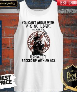 You Can't Argue With Viking Logic Because It's Usually Backed Up With An Axe Tank Top