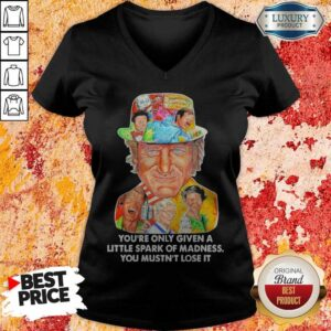 You're Only Given A Little Spark Of Madness You Mustn't Lose It V-neck