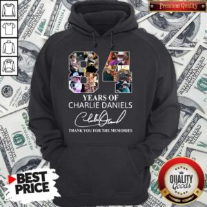 84 Years Of Charlie Daniels Thank You For The Memories Signature Hoodie