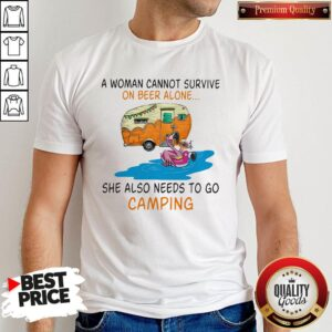 A Woman Cannot Survive On Wine Alone She Also Needs To Go Camping Shirt