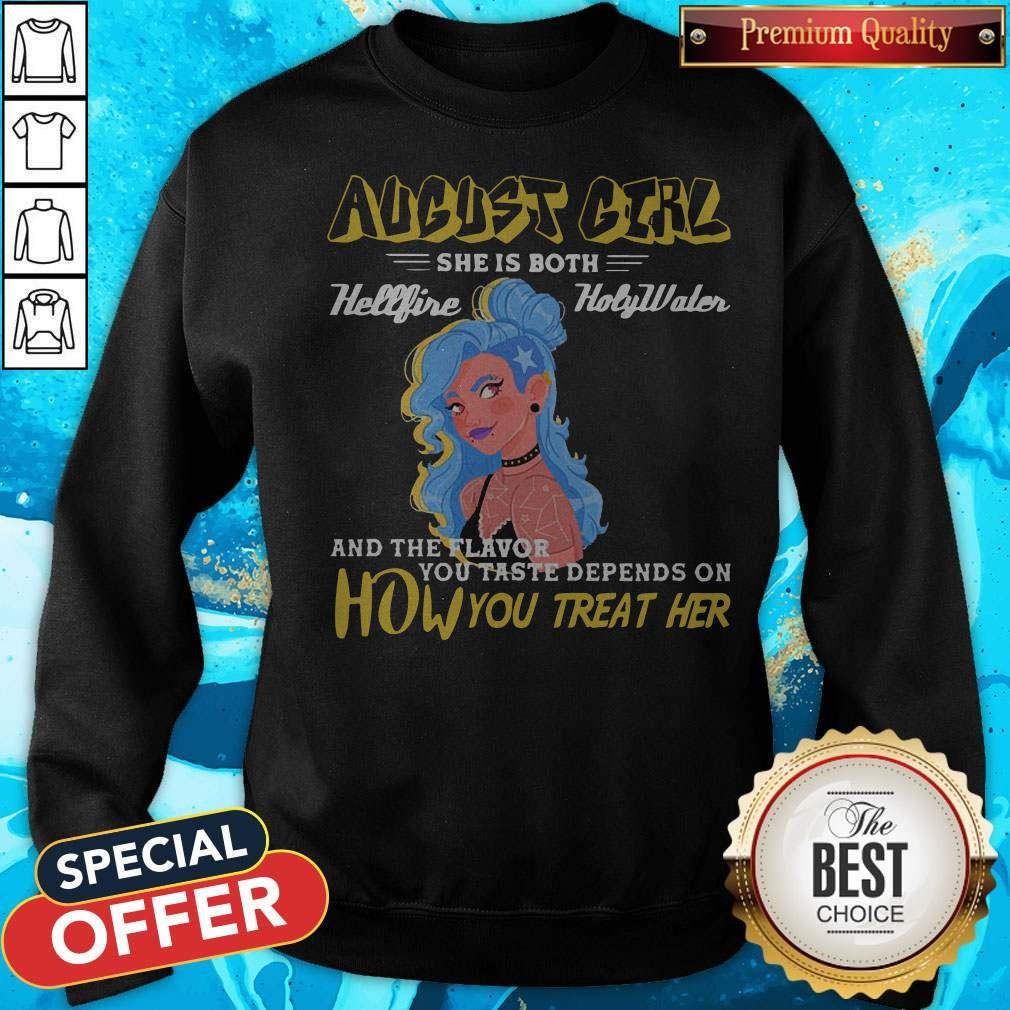 August Girl She Is Both Hellfire Holywater And The Flavor You Taste Depends On How You Treat Her Sweatshirt