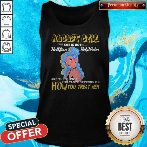 August Girl She Is Both Hellfire Holywater And The Flavor You Taste Depends On How You Treat Her Tank Top