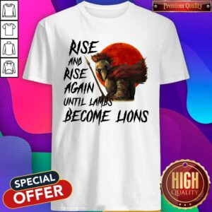 Awesome Rise And Rise Again Until Lambs Become Lions Moon Shirt