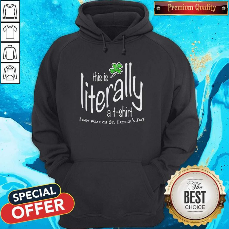 Awesome This Is Literally To Wear On St. Patrick's Day Hoodie
