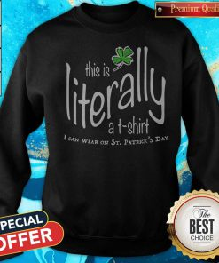 Awesome This Is Literally To Wear On St. Patrick's Day Sweatshirt