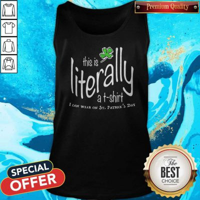 Awesome This Is Literally To Wear On St. Patrick's Day Tank Top