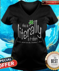 Awesome This Is Literally To Wear On St. Patrick's Day V-neck