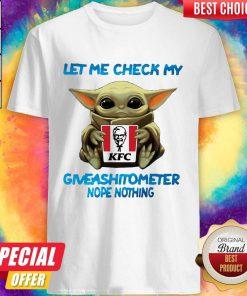 Baby Yoda Hug Kfc Let Me Check My Giveashitometer Nope Nothing Shirt