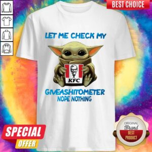 Baby Yoda Hug Kfc Let Me Check My Giveashitometer Nope Nothing Shirt