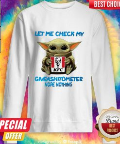 Baby Yoda Hug Kfc Let Me Check My Giveashitometer Nope Nothing Sweatshirt