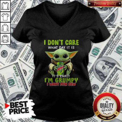 Baby Yoda I Don't Care What Day It Is It's Early I'm Grumpy I Want MTN Dew V-neck