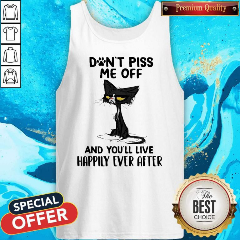 Black Cat Don't Piss Me Off And You'll Live Happily Ever After Tank Top