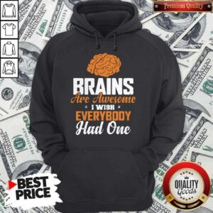 Brains Are Awesome I Wish Everybody Had One Hoodie