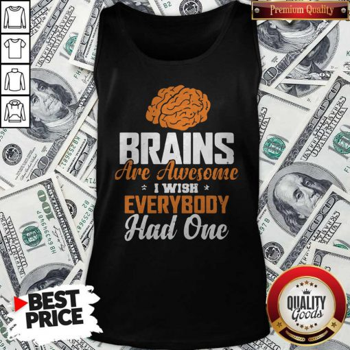 Brains Are Awesome I Wish Everybody Had One Tank top