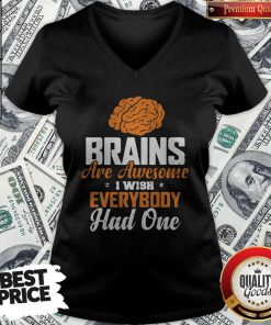 Brains Are Awesome I Wish Everybody Had One V-neck