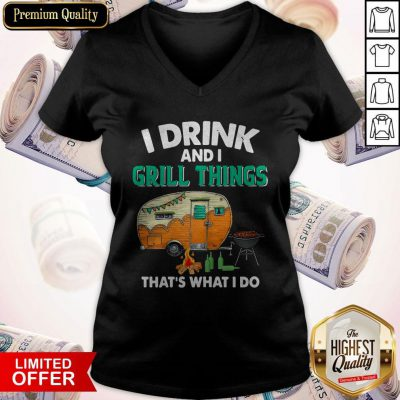 Camping I Drink And I Grill Things That's What I Do V-neck