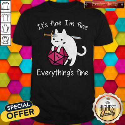 Cat It's Fine I'm Fine Everything's Fine Shirt