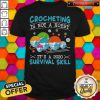 Crocheting Is Not A Hobby It's A 2020 Survival Skill Shirt