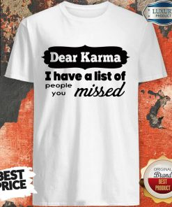 Dear Karma I Have A List Of People You Missed Shirt
