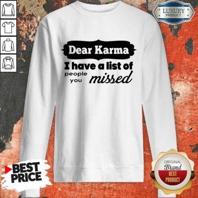 Dear Karma I Have A List Of People You Missed Sweatshirt
