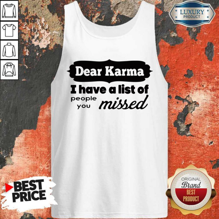 Dear Karma I Have A List Of People You Missed Tank Top