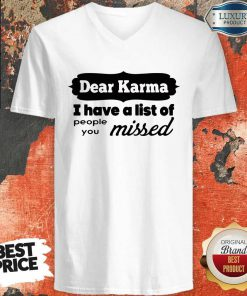 Dear Karma I Have A List Of People You Missed V-neck