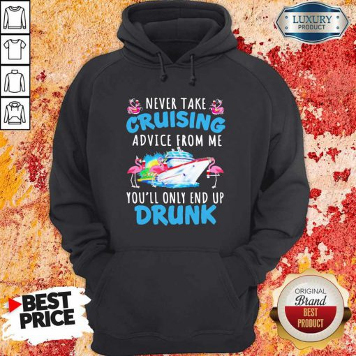 Flamingo Never Take Cruising Advice From Me You'll Only End Up Drunk Hoodie