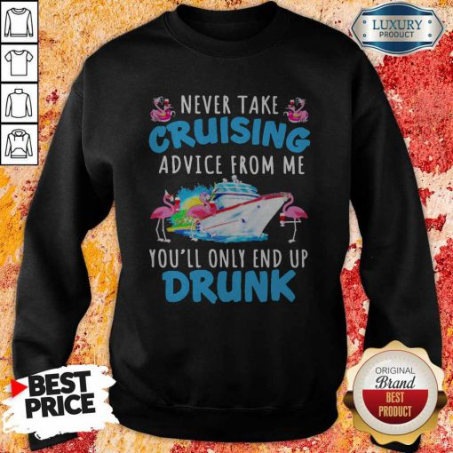 Flamingo Never Take Cruising Advice From Me You'll Only End Up Drunk Sweatshirt