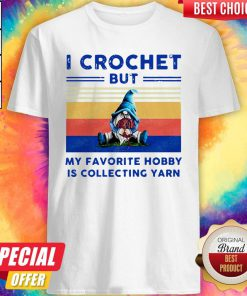 Gnome I Crochet But My Favorite Hobby Is Collecting Yarn Shirt