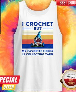 Gnome I Crochet But My Favorite Hobby Is Collecting Yarn Tank Top