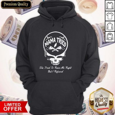 Grateful Dead Logo Mama Tried She Tried To Raise Me Right But I Refused Hoodie