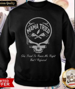 Grateful Dead Logo Mama Tried She Tried To Raise Me Right But I Refused Sweatshirt