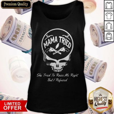 Grateful Dead Logo Mama Tried She Tried To Raise Me Right But I Refused Tank Top
