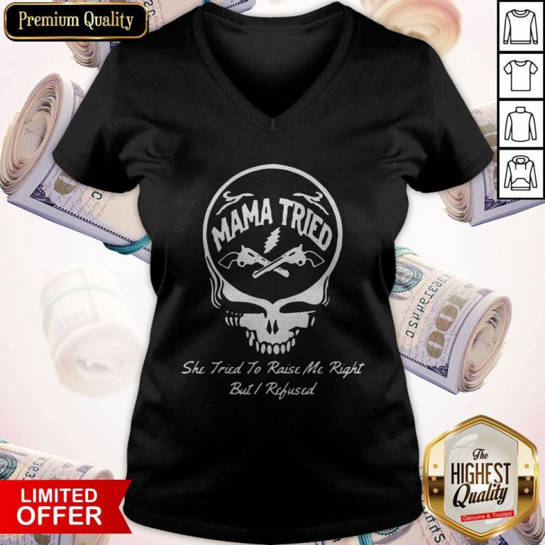 Grateful Dead Logo Mama Tried She Tried To Raise Me Right But I Refused V-neck