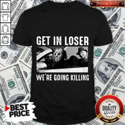 Happy Halloween Get In Loser We're Going Killing Shirt
