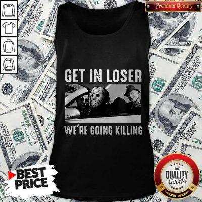 Happy Halloween Get In Loser We're Going Killing Tank Top