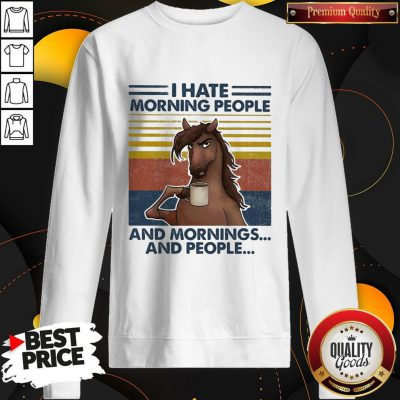 Horses Drinking Coffee I Hate Morning People And Mornings And People Vintage Sweatshirt